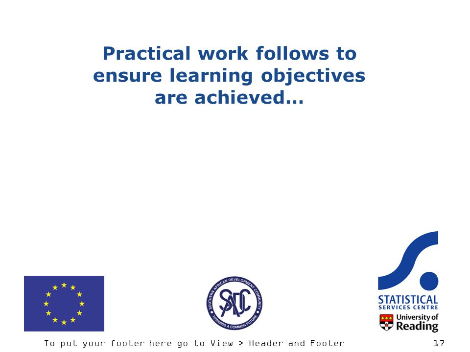 To put your footer here go to View > Header and Footer 17 Practical work follows to ensure learning objectives are achieved…