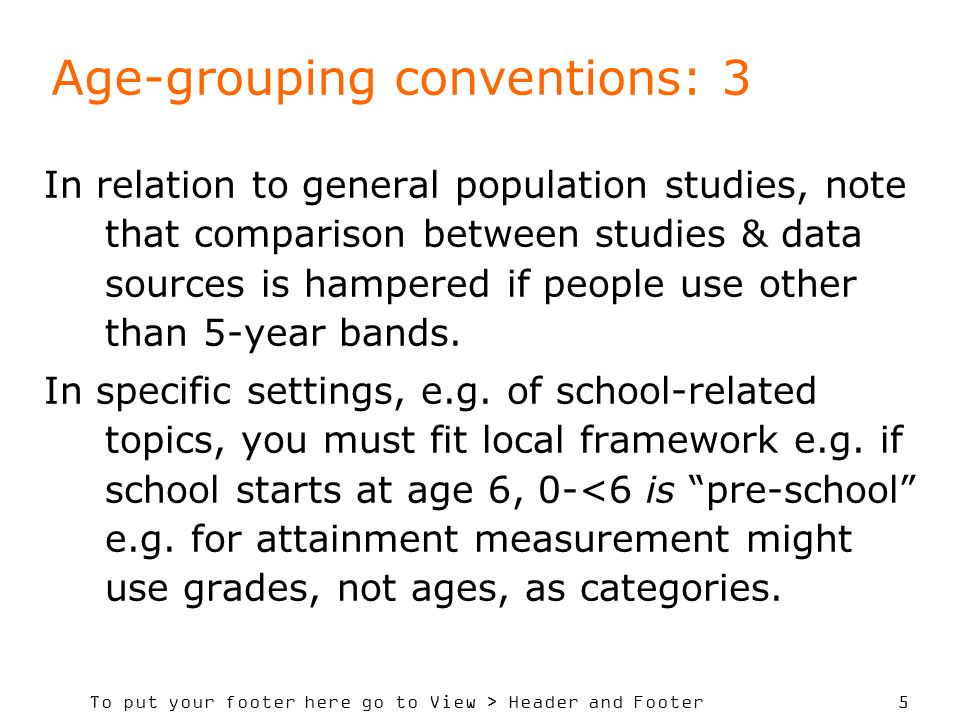 To put your footer here go to View > Header and Footer 5 Age-grouping conventions: 3 In relation to general population studies, note that comparison b