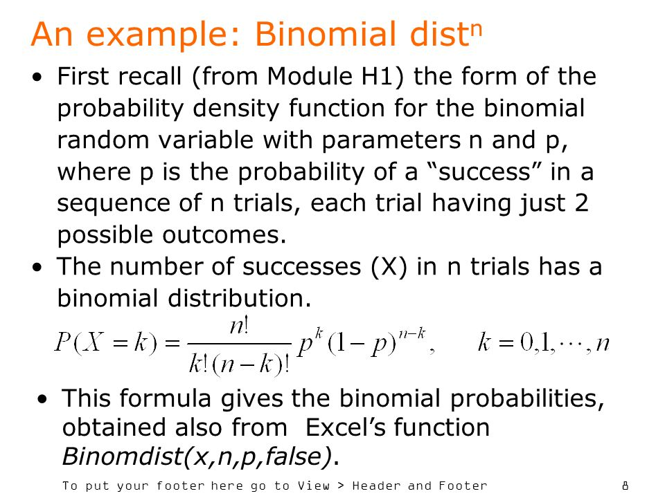 To put your footer here go to View > Header and Footer 8 An example: Binomial dist n First recall (from Module H1) the form of the probability density