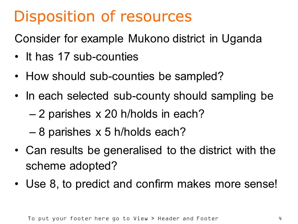 To put your footer here go to View > Header and Footer 4 Disposition of resources Consider for example Mukono district in Uganda It has 17 sub-counties How should sub-counties be sampled.