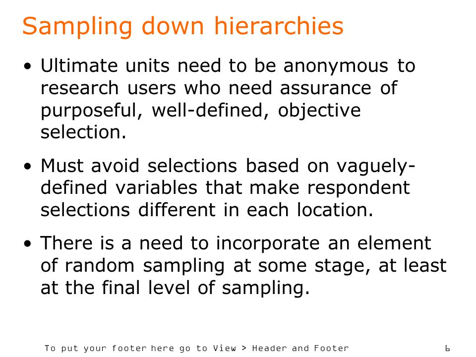 To put your footer here go to View > Header and Footer 6 Sampling down hierarchies Ultimate units need to be anonymous to research users who need assurance of purposeful, well-defined, objective selection.