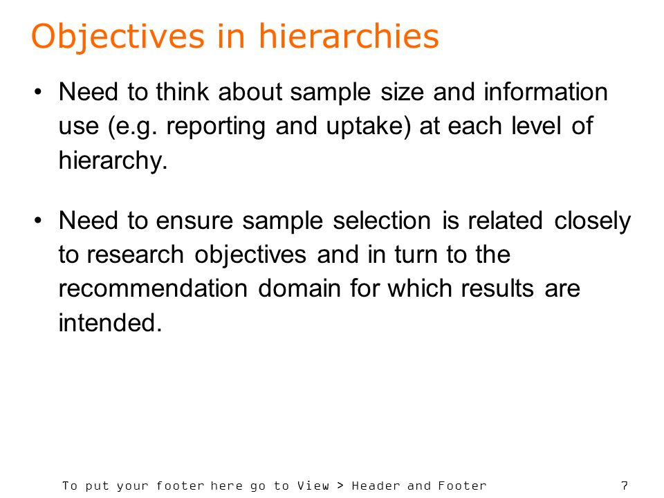 To put your footer here go to View > Header and Footer 7 Objectives in hierarchies Need to think about sample size and information use (e.g.