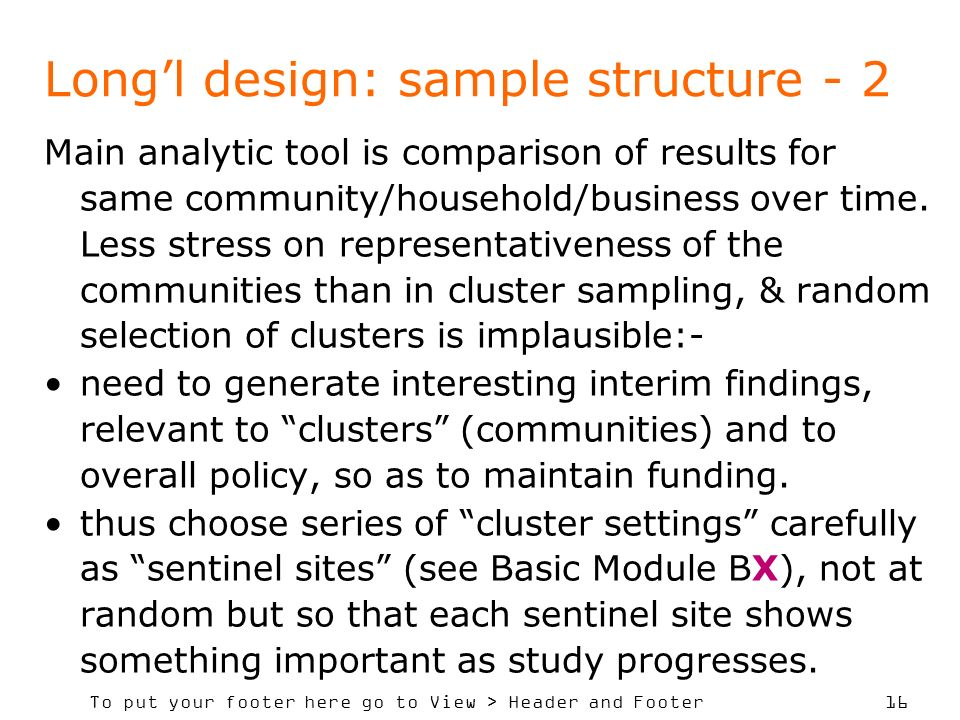 To put your footer here go to View > Header and Footer 16 Longl design: sample structure - 2 Main analytic tool is comparison of results for same comm