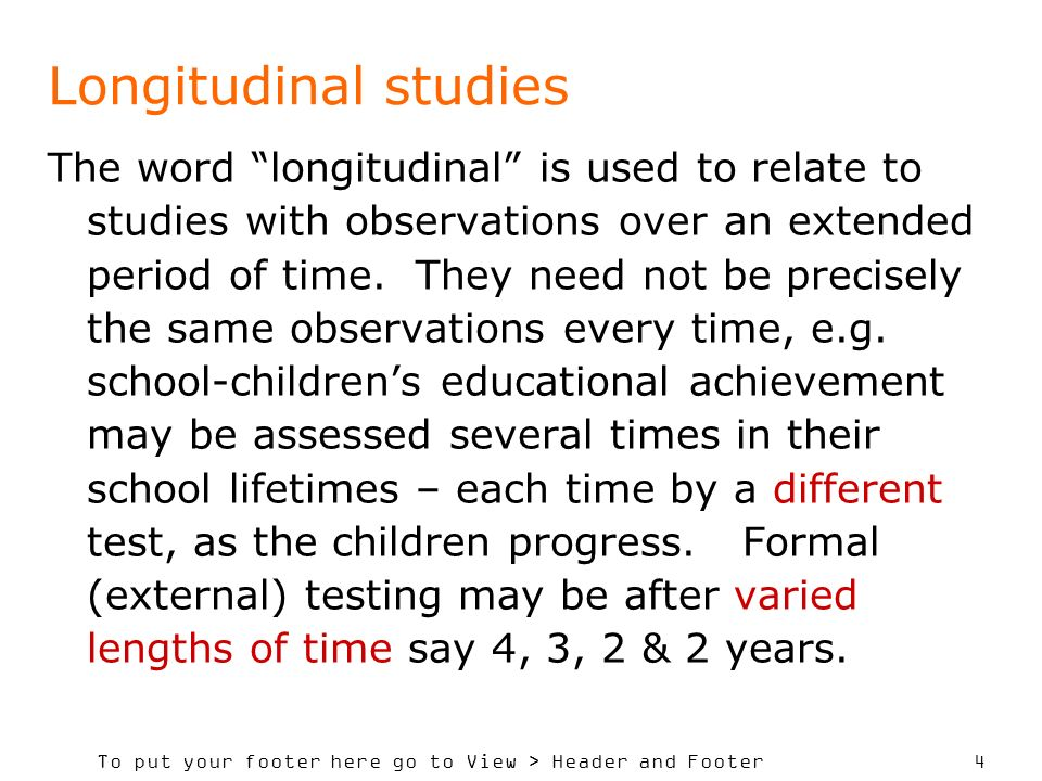 To put your footer here go to View > Header and Footer 4 Longitudinal studies The word longitudinal is used to relate to studies with observations over an extended period of time.