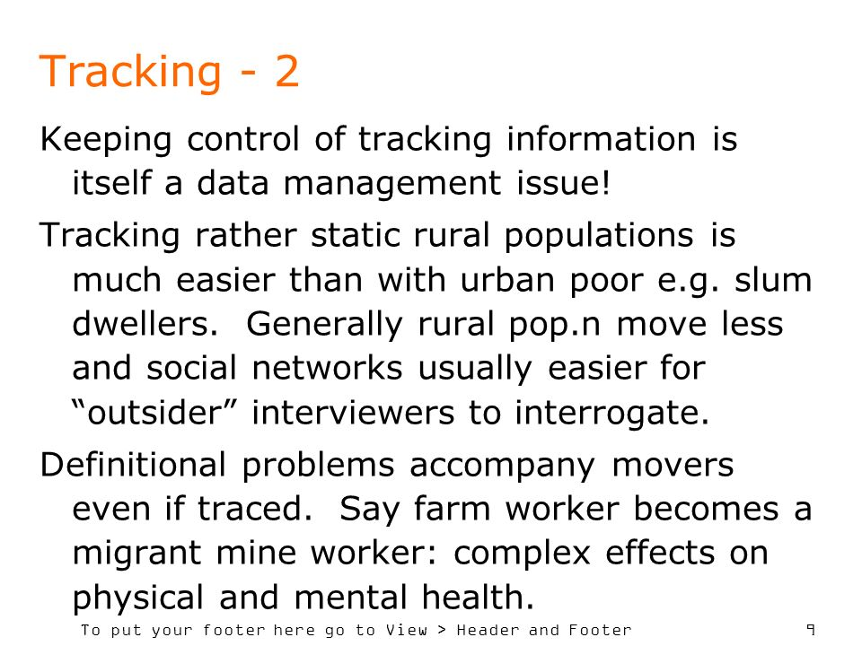To put your footer here go to View > Header and Footer 9 Tracking - 2 Keeping control of tracking information is itself a data management issue! Track