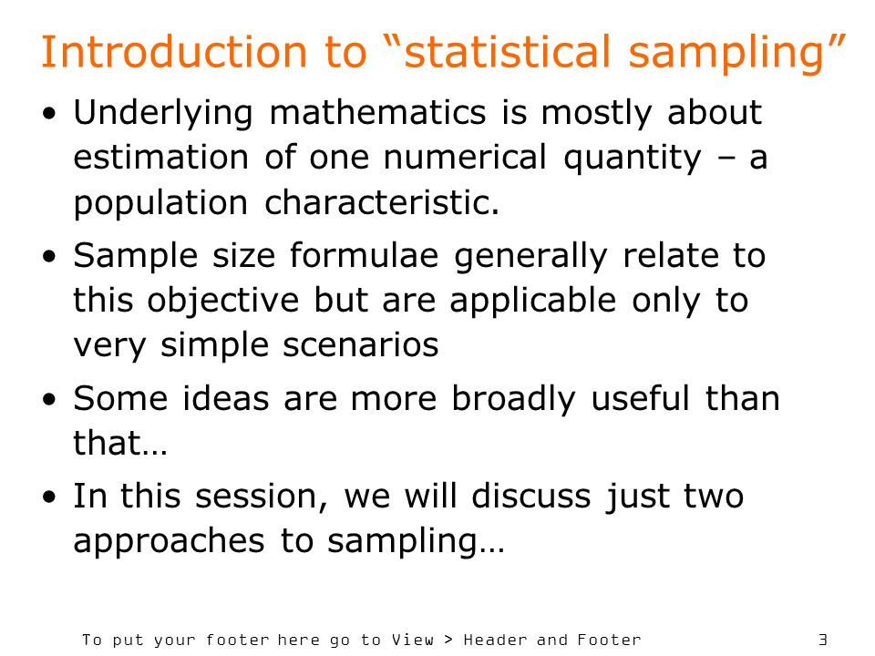 To put your footer here go to View > Header and Footer 3 Underlying mathematics is mostly about estimation of one numerical quantity – a population characteristic.