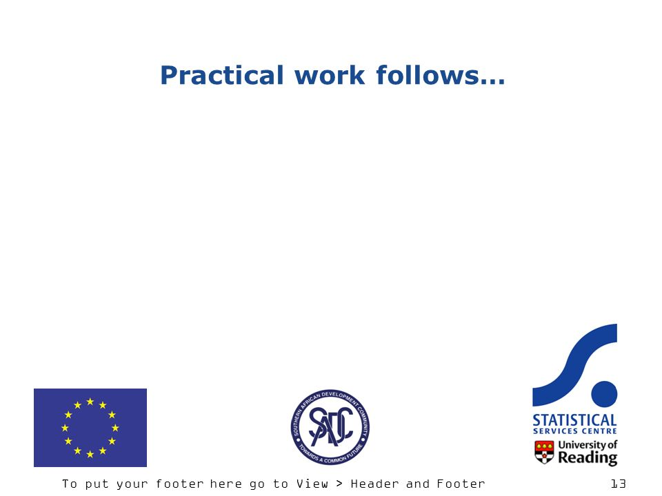 To put your footer here go to View > Header and Footer 13 Practical work follows…