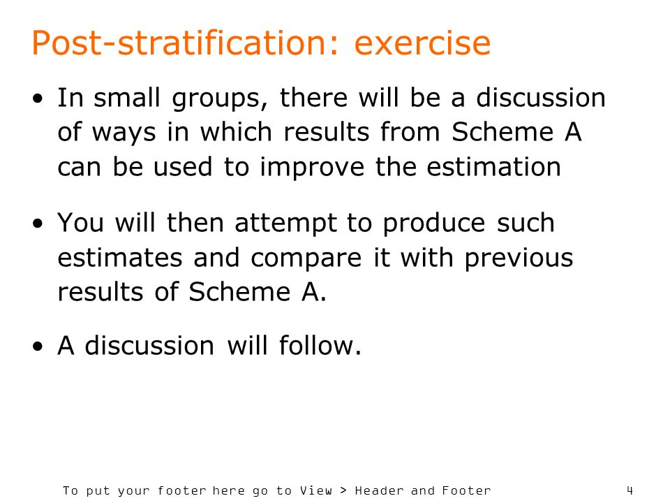 To put your footer here go to View > Header and Footer 4 Post-stratification: exercise In small groups, there will be a discussion of ways in which re