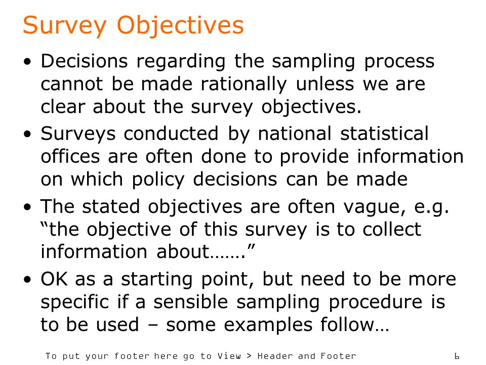 To put your footer here go to View > Header and Footer 6 Survey Objectives Decisions regarding the sampling process cannot be made rationally unless w