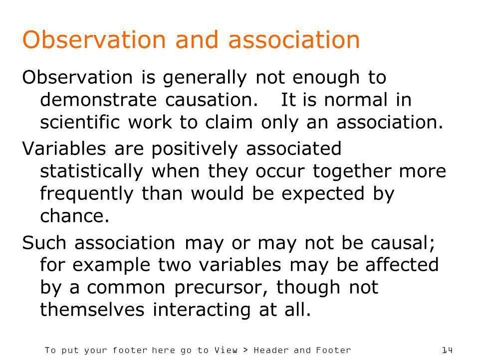 To put your footer here go to View > Header and Footer 14 Observation and association Observation is generally not enough to demonstrate causation. It