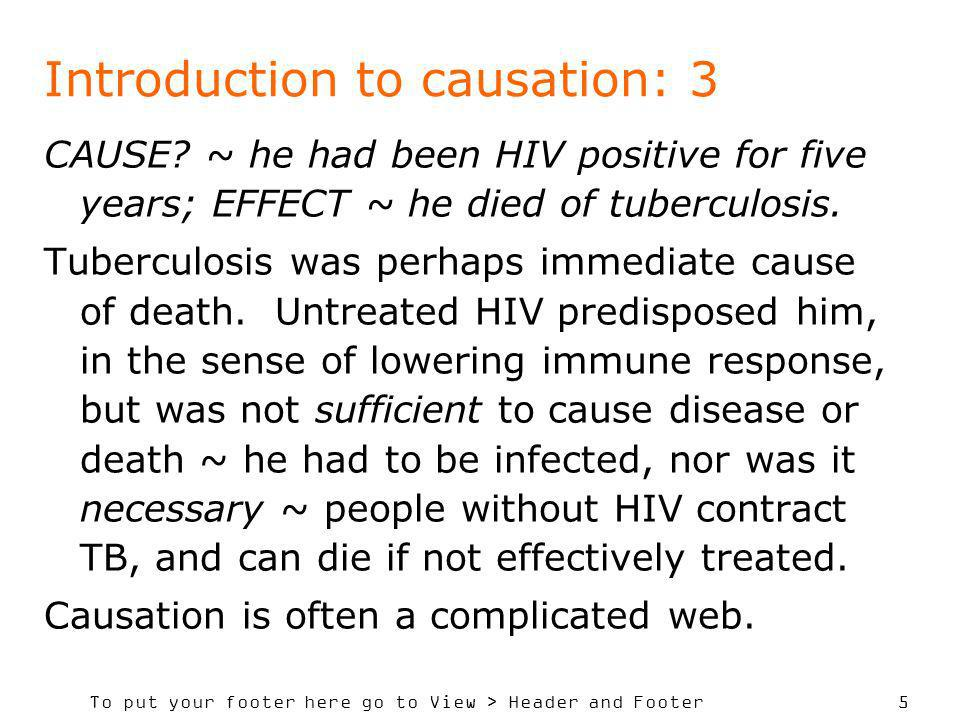 To put your footer here go to View > Header and Footer 5 Introduction to causation: 3 CAUSE? ~ he had been HIV positive for five years; EFFECT ~ he di
