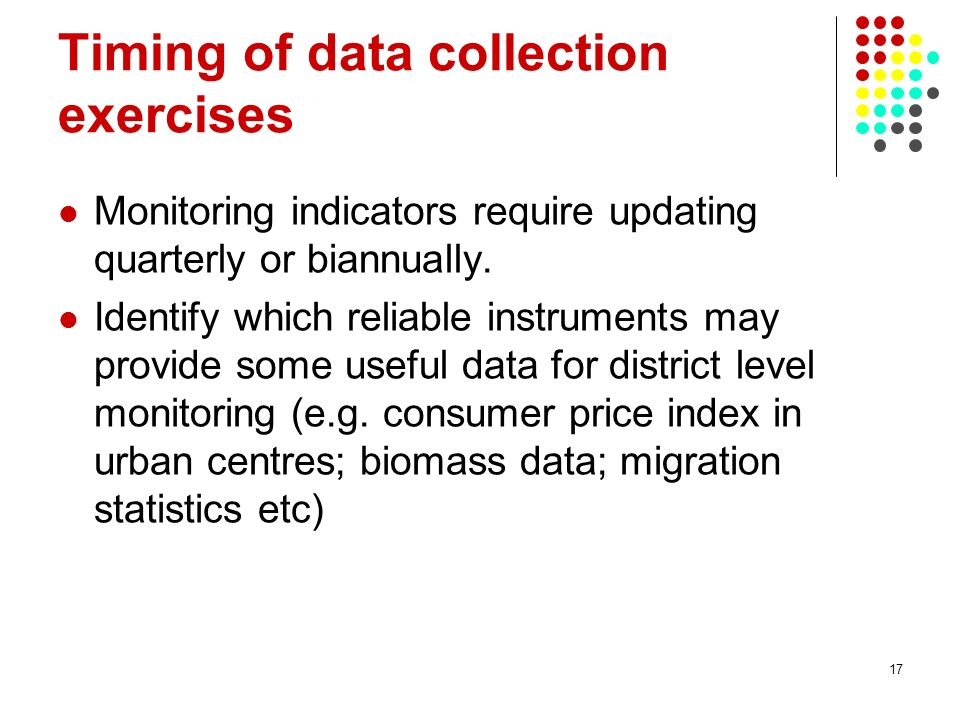 17 Timing of data collection exercises Monitoring indicators require updating quarterly or biannually.