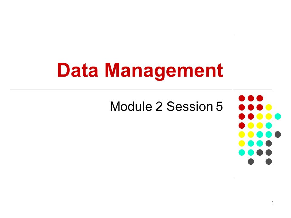1 Data Management Module 2 Session 5