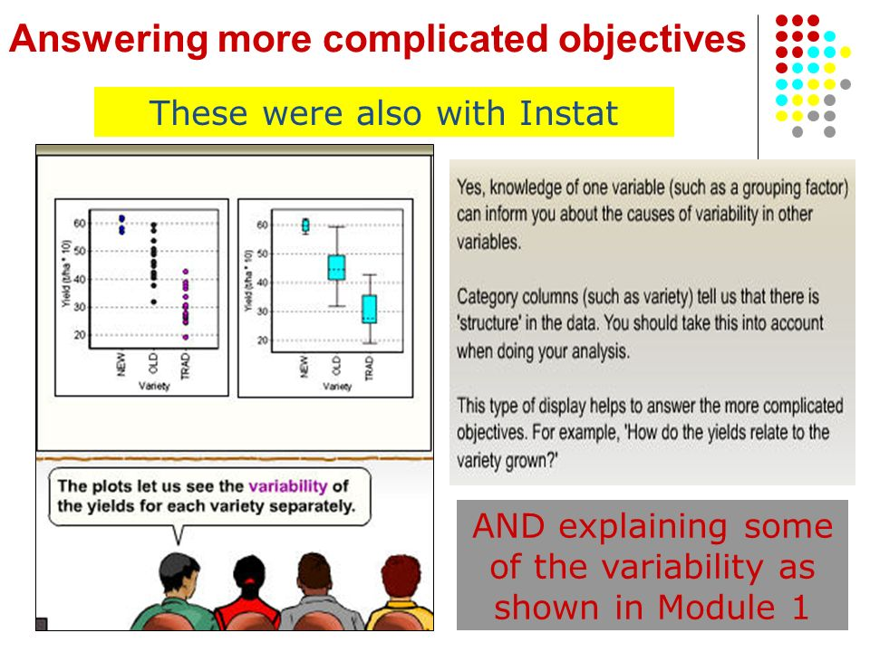 Answering more complicated objectives AND explaining some of the variability as shown in Module 1 These were also with Instat