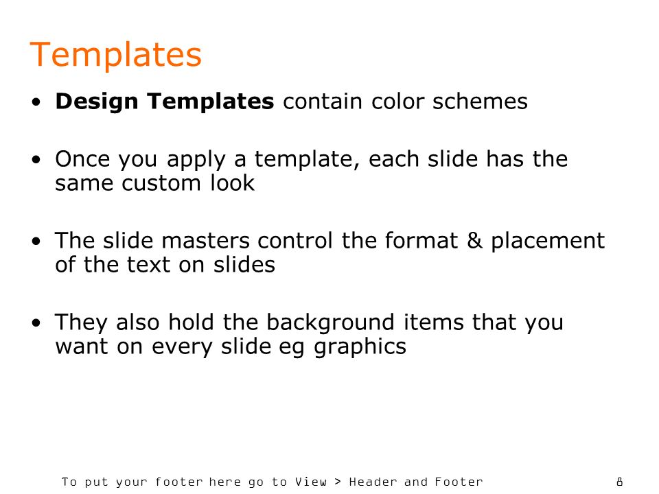 To put your footer here go to View > Header and Footer 19 Re-ordering the Slides There is a slide sorter in PowerPoint which enables you to reorder the slides You can also delete slides or insert slides into the middle of your presentation