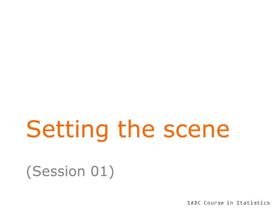 SADC Course in Statistics Setting the scene (Session 01)