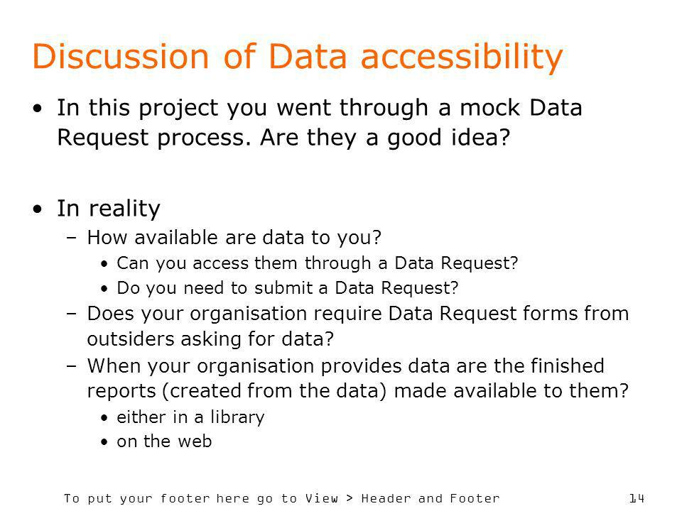 To put your footer here go to View > Header and Footer 14 Discussion of Data accessibility In this project you went through a mock Data Request proces