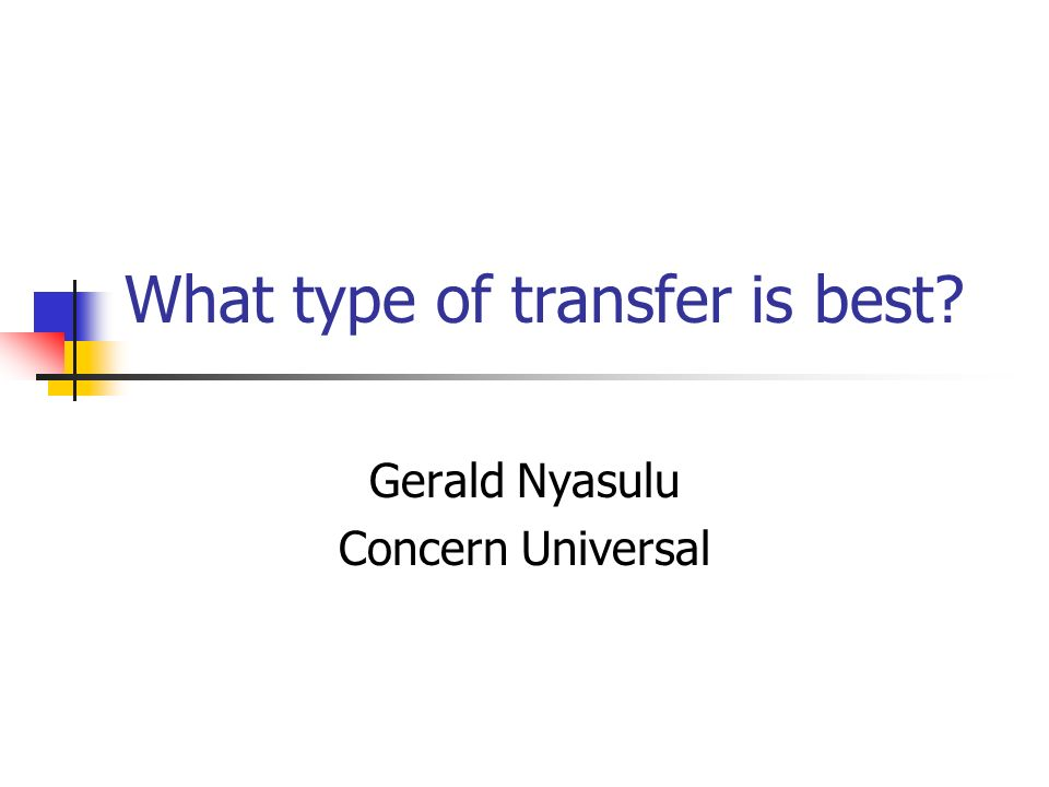 What type of transfer is best Gerald Nyasulu Concern Universal