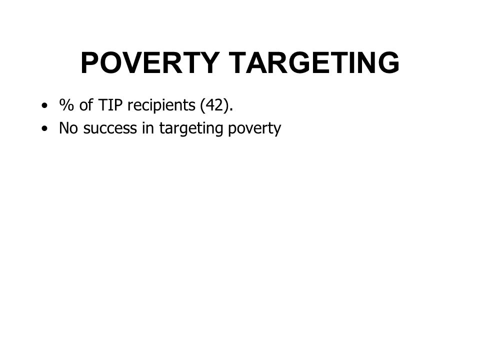 POVERTY TARGETING % of TIP recipients (42). No success in targeting poverty