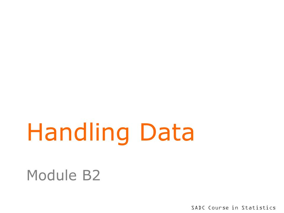 SADC Course in Statistics Handling Data Module B2
