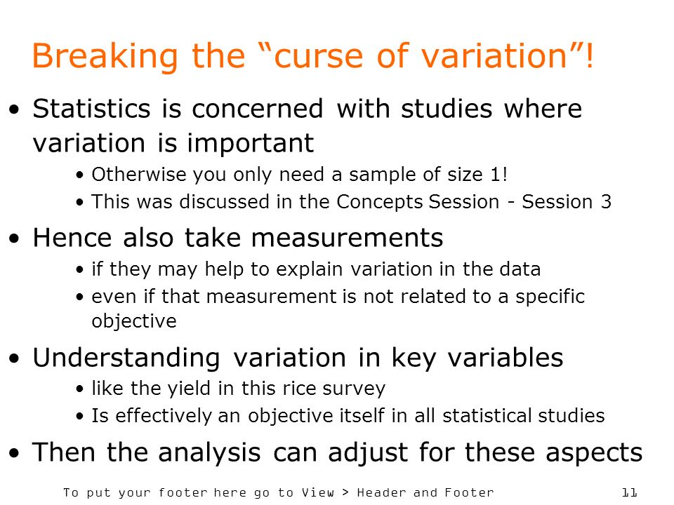 To put your footer here go to View > Header and Footer 11 Breaking the curse of variation! Statistics is concerned with studies where variation is imp