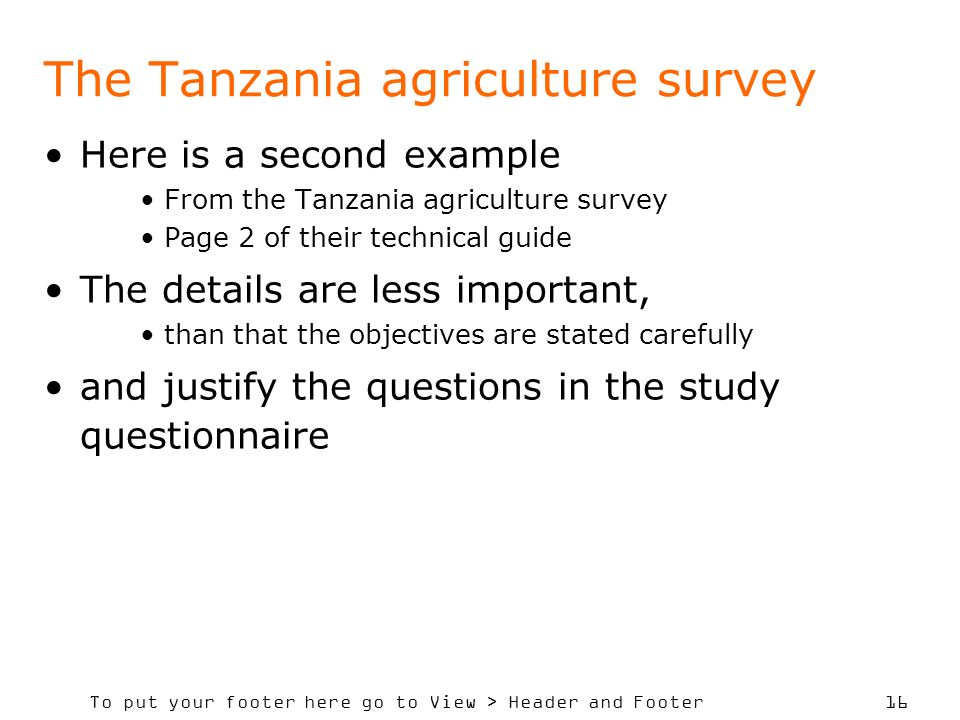 To put your footer here go to View > Header and Footer 16 The Tanzania agriculture survey Here is a second example From the Tanzania agriculture surve