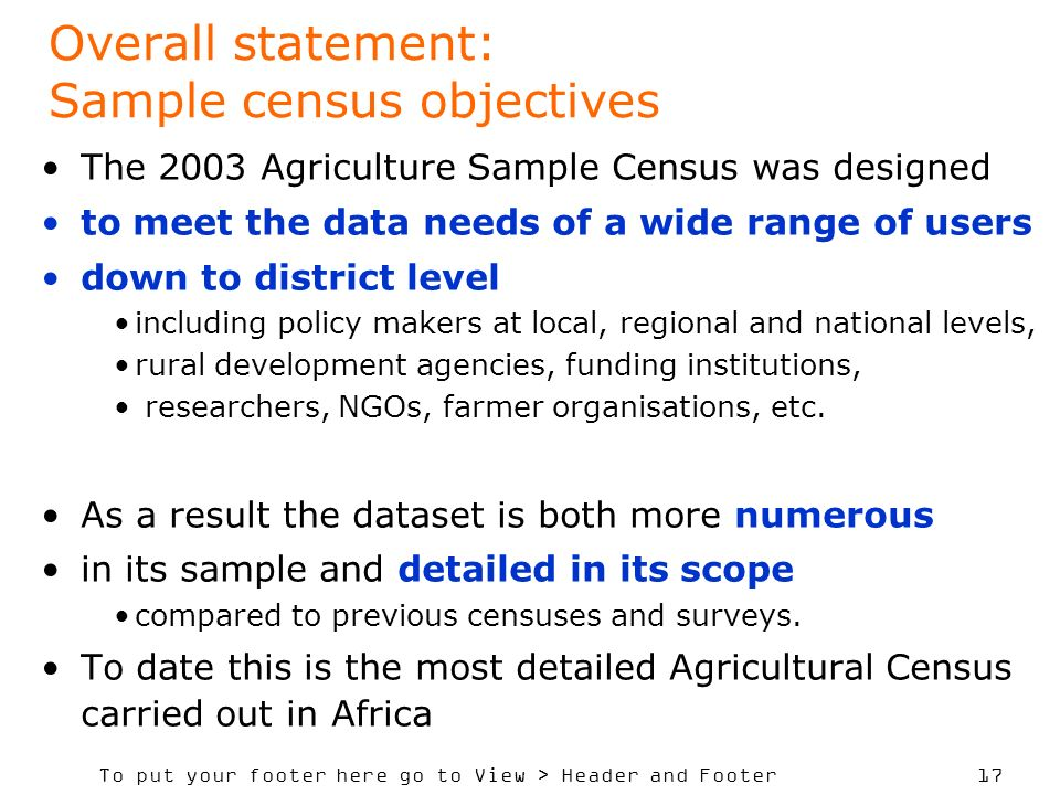 To put your footer here go to View > Header and Footer 17 Overall statement: Sample census objectives The 2003 Agriculture Sample Census was designed