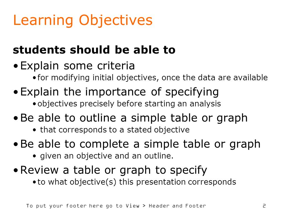 To put your footer here go to View > Header and Footer 2 Learning Objectives students should be able to Explain some criteria for modifying initial ob