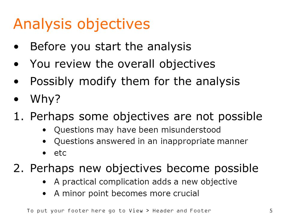 To put your footer here go to View > Header and Footer 5 Analysis objectives Before you start the analysis You review the overall objectives Possibly
