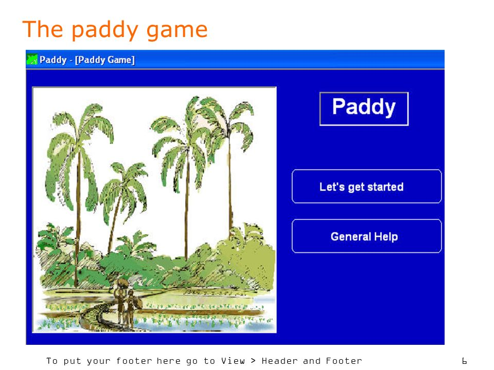 To put your footer here go to View > Header and Footer 6 The paddy game