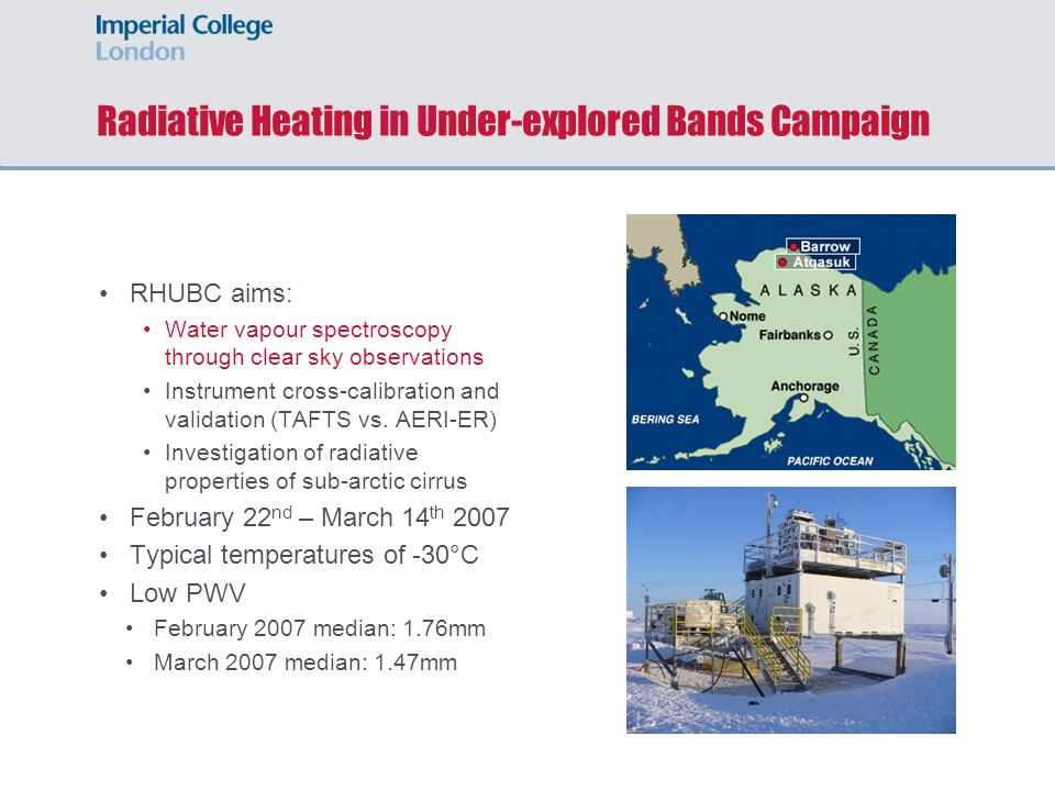 Radiative Heating in Under-explored Bands Campaign RHUBC aims: Water vapour spectroscopy through clear sky observations Instrument cross-calibration and validation (TAFTS vs.