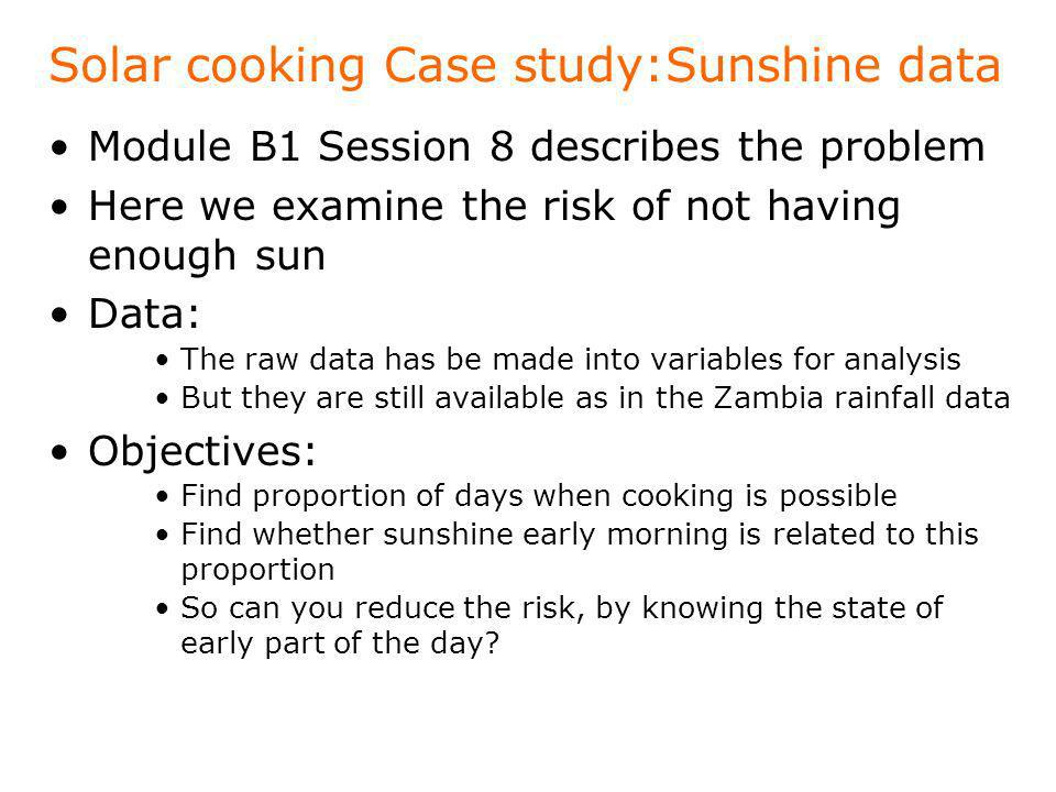 Solar cooking Case study:Sunshine data Module B1 Session 8 describes the problem Here we examine the risk of not having enough sun Data: The raw data
