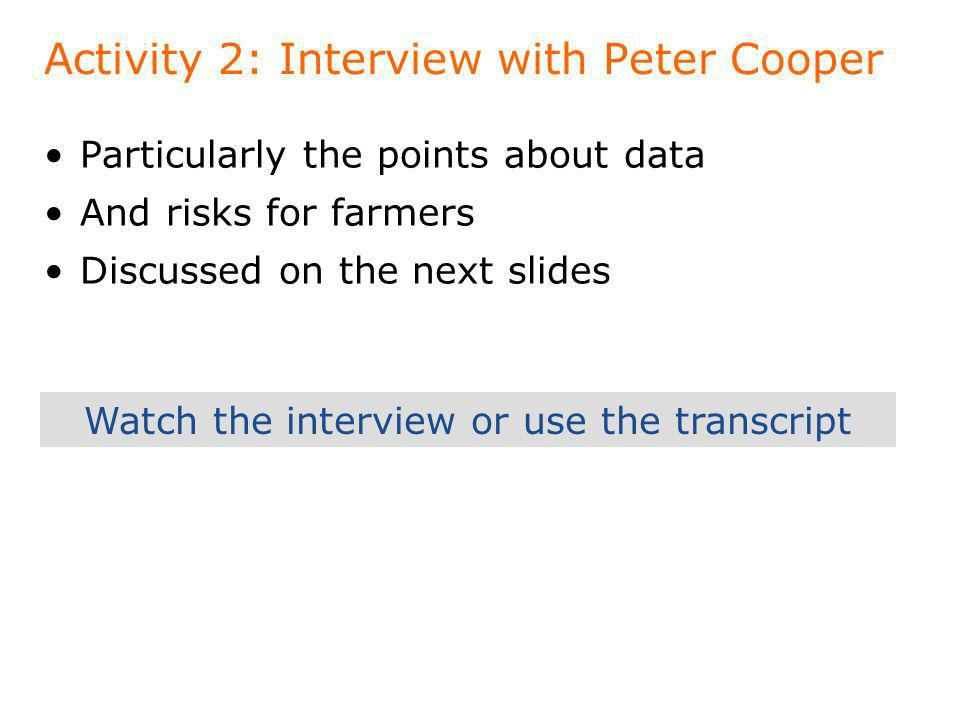 Activity 2: Interview with Peter Cooper Particularly the points about data And risks for farmers Discussed on the next slides Watch the interview or u