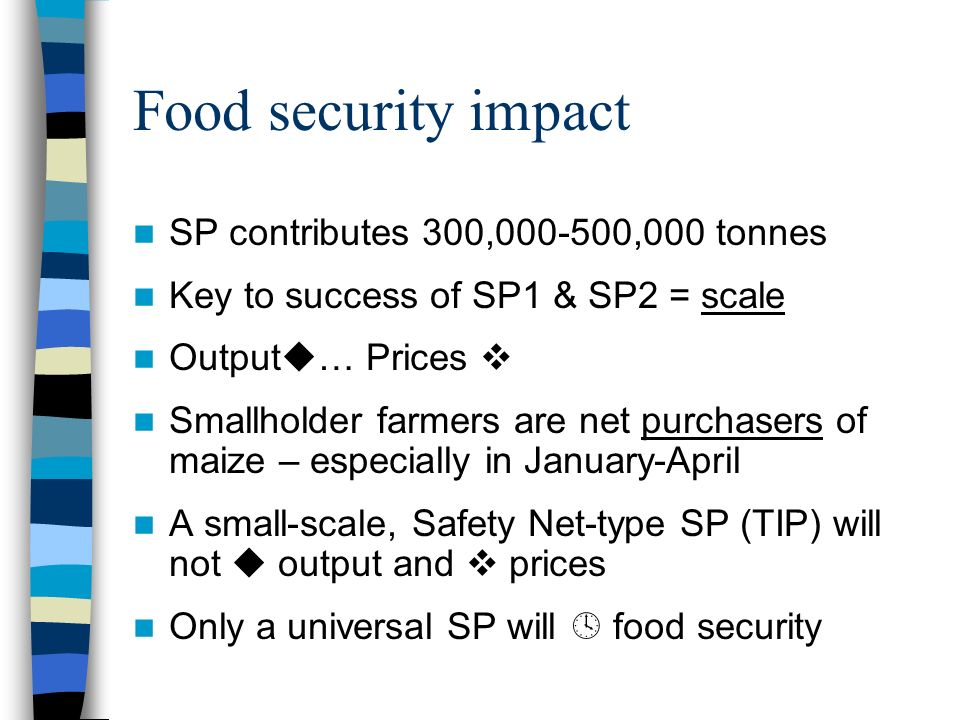 Food security impact SP contributes 300,000-500,000 tonnes Key to success of SP1 & SP2 = scale Output … Prices Smallholder farmers are net purchasers