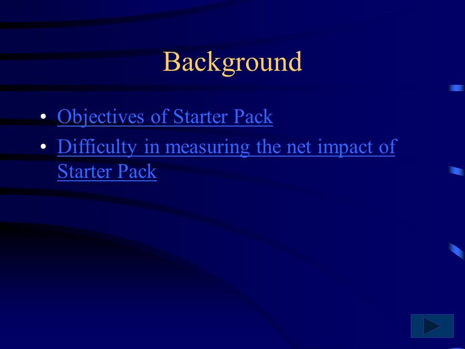 Background Objectives of Starter Pack Difficulty in measuring the net impact of Starter PackDifficulty in measuring the net impact of Starter Pack