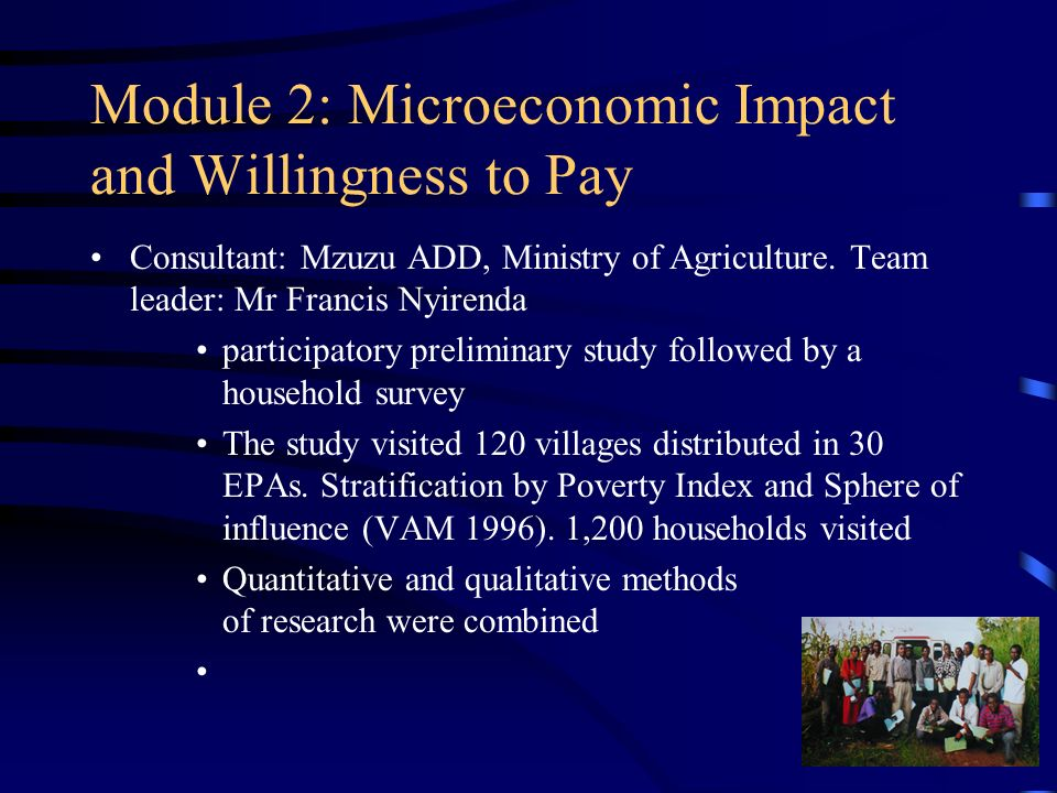 Module 2: Microeconomic Impact and Willingness to Pay Consultant: Mzuzu ADD, Ministry of Agriculture.