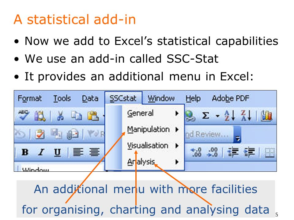 To put your footer here go to View > Header and Footer 5 A statistical add-in Now we add to Excels statistical capabilities We use an add-in called SSC-Stat It provides an additional menu in Excel: An additional menu with more facilities for organising, charting and analysing data
