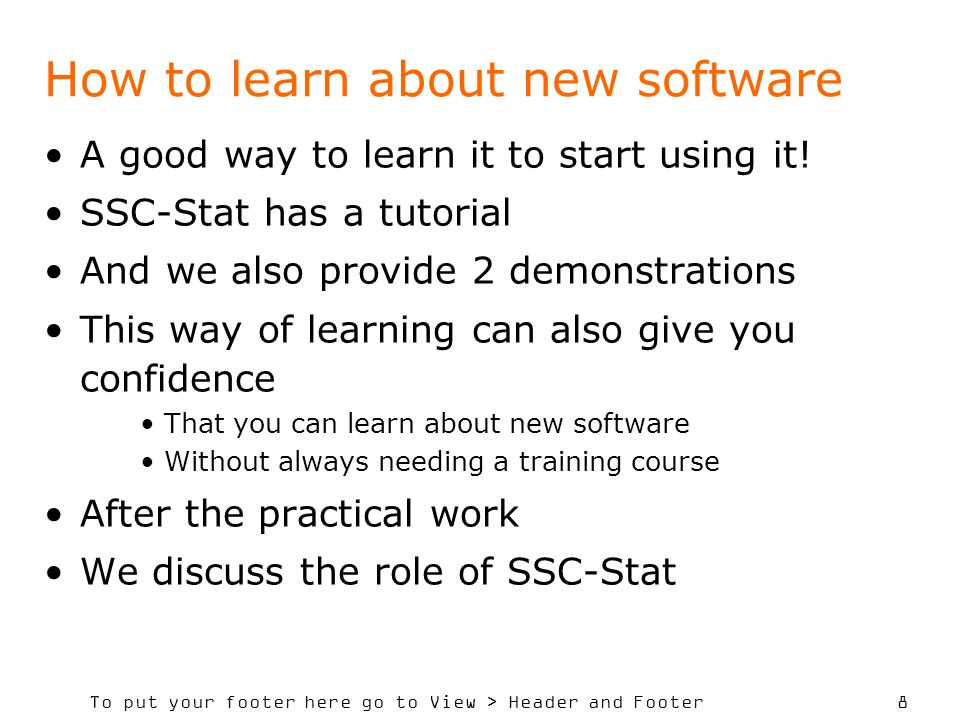To put your footer here go to View > Header and Footer 8 How to learn about new software A good way to learn it to start using it.