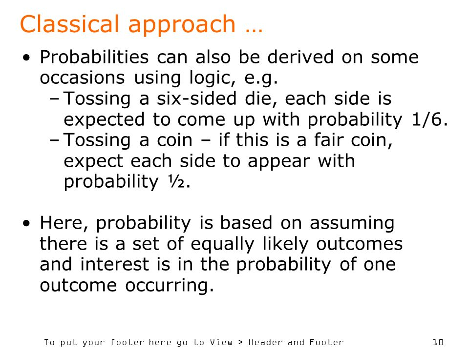 To put your footer here go to View > Header and Footer 10 Classical approach … Probabilities can also be derived on some occasions using logic, e.g.