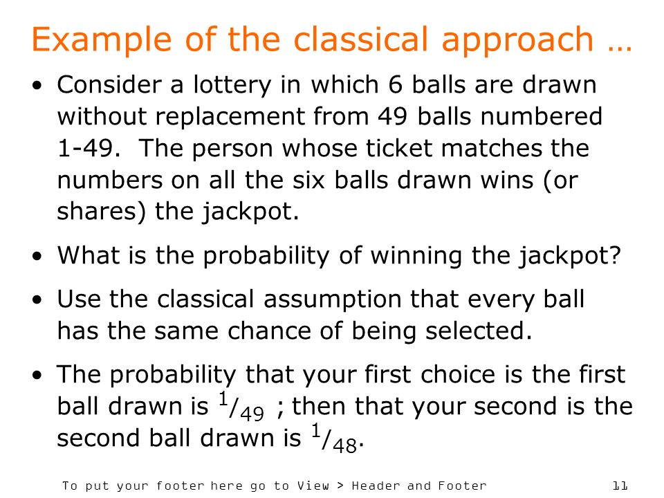 To put your footer here go to View > Header and Footer 11 Example of the classical approach … Consider a lottery in which 6 balls are drawn without replacement from 49 balls numbered 1-49.