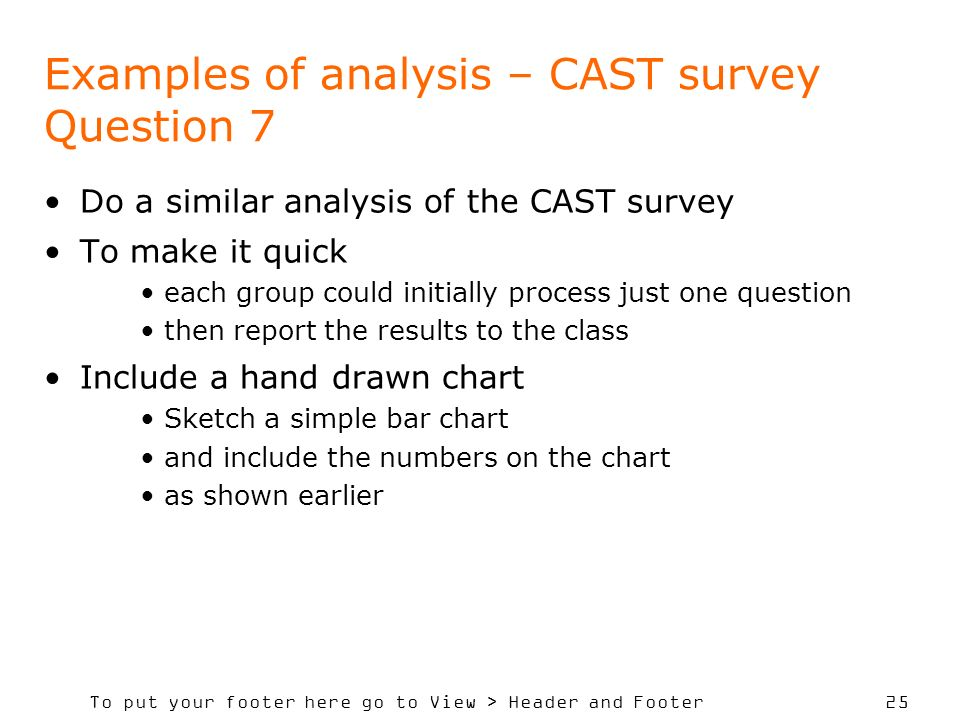 To put your footer here go to View > Header and Footer 25 Examples of analysis – CAST survey Question 7 Do a similar analysis of the CAST survey To ma