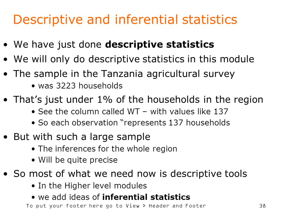 To put your footer here go to View > Header and Footer 38 Descriptive and inferential statistics We have just done descriptive statistics We will only