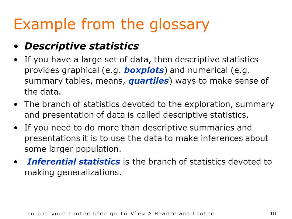 To put your footer here go to View > Header and Footer 40 Example from the glossary Descriptive statistics If you have a large set of data, then descr
