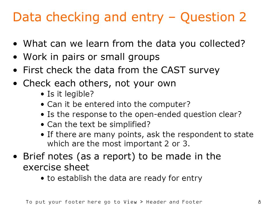 To put your footer here go to View > Header and Footer 8 Data checking and entry – Question 2 What can we learn from the data you collected? Work in p