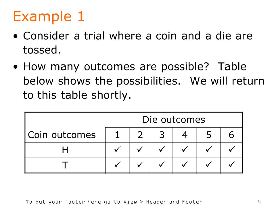 To put your footer here go to View > Header and Footer 4 Example 1 Consider a trial where a coin and a die are tossed.