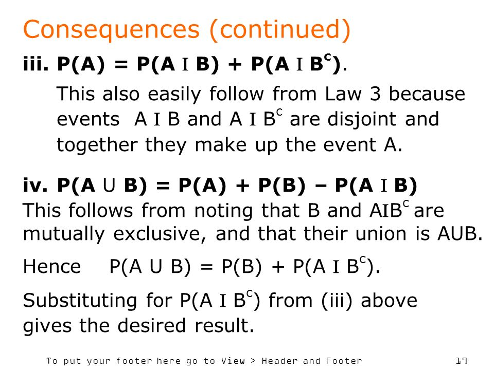 To put your footer here go to View > Header and Footer 19 Consequences (continued) iii.P(A) = P(A B) + P(A B c ).