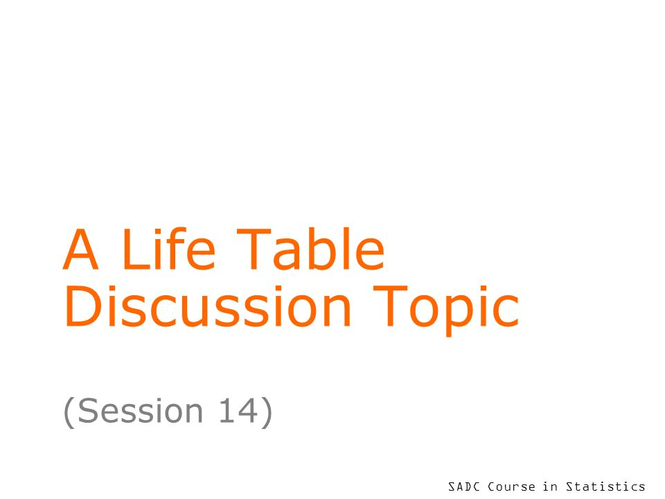 To put your footer here go to View > Header and Footer 2 Learning Objectives – this session At the end of this session, you will be able to explain some further summaries of survivorship data in Life Tables discuss some issues relating to the application of Life Table methodology think constructively about approaches to new practical applications of Life Table ideas