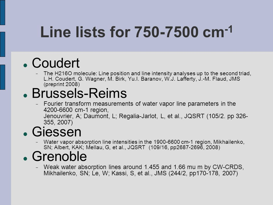 Line lists for 750-7500 cm -1 Coudert The H216O molecule: Line position and line intensity analyses up to the second triad, L.H.