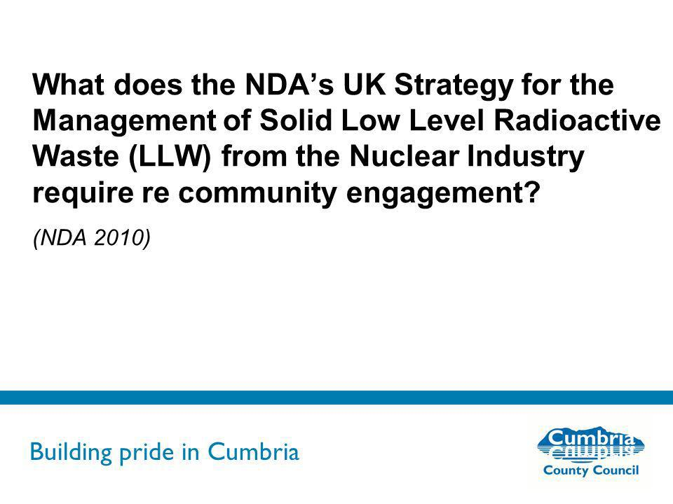 Building pride in Cumbria Do not use fonts other than Arial for your presentations What does the NDAs UK Strategy for the Management of Solid Low Leve