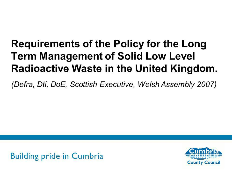 Building pride in Cumbria Do not use fonts other than Arial for your presentations Requirements of the Policy for the Long Term Management of Solid Lo